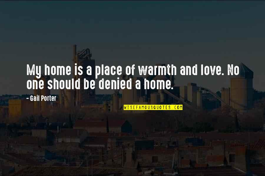 Warmth And Home Quotes By Gail Porter: My home is a place of warmth and