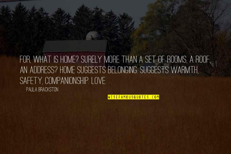 Warmth And Home Quotes By Paula Brackston: For, what is home? Surely more than a