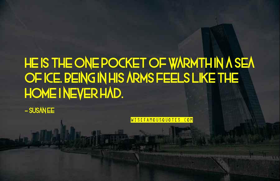 Warmth And Home Quotes By Susan Ee: He is the one pocket of warmth in