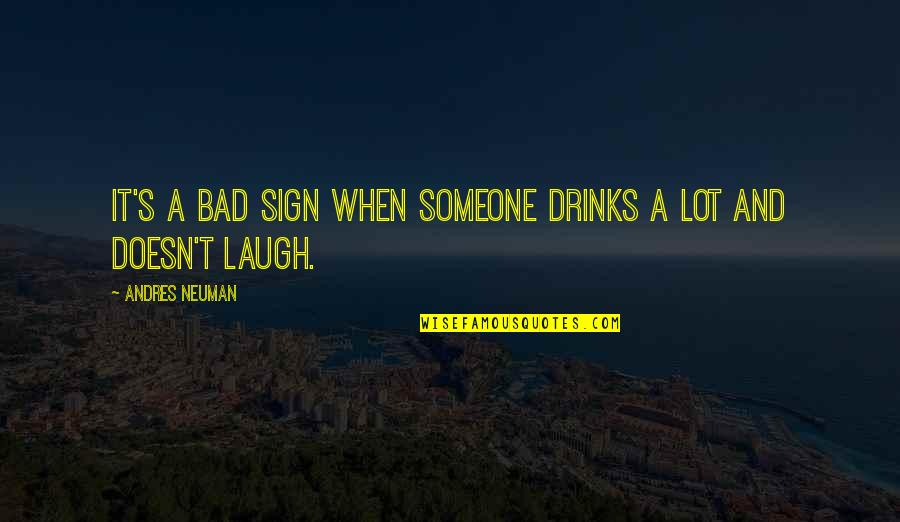 Warning Signs Quotes By Andres Neuman: It's a bad sign when someone drinks a