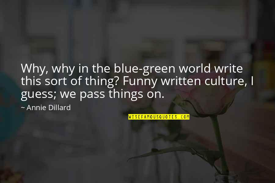 Warning Signs Quotes By Annie Dillard: Why, why in the blue-green world write this