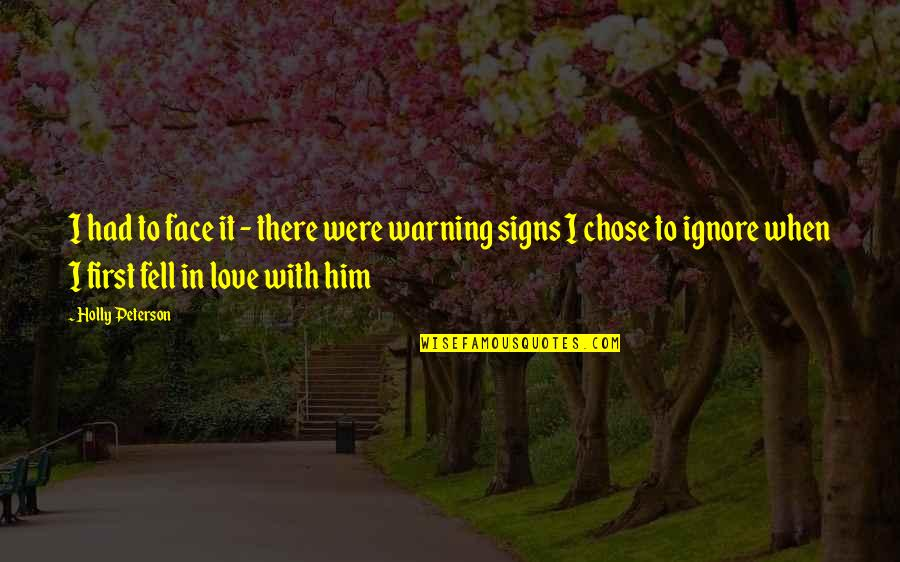 Warning Signs Quotes By Holly Peterson: I had to face it - there were