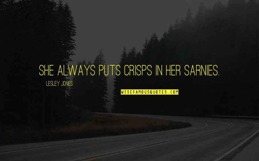 Warning Signs Quotes By Lesley Jones: She always puts crisps in her sarnies.