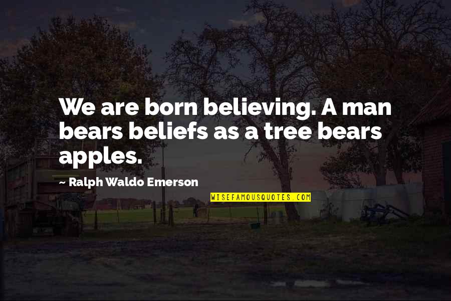Warning Signs Quotes By Ralph Waldo Emerson: We are born believing. A man bears beliefs