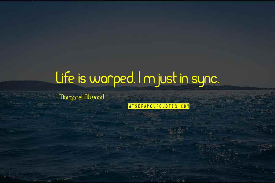 Warped Humor Quotes By Margaret Atwood: Life is warped. I'm just in sync.