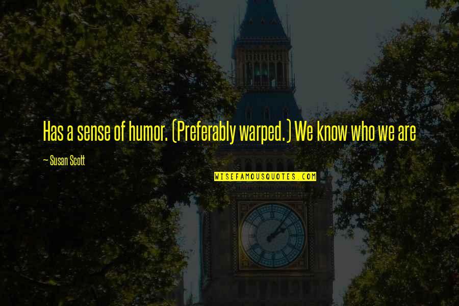 Warped Humor Quotes By Susan Scott: Has a sense of humor. (Preferably warped.) We