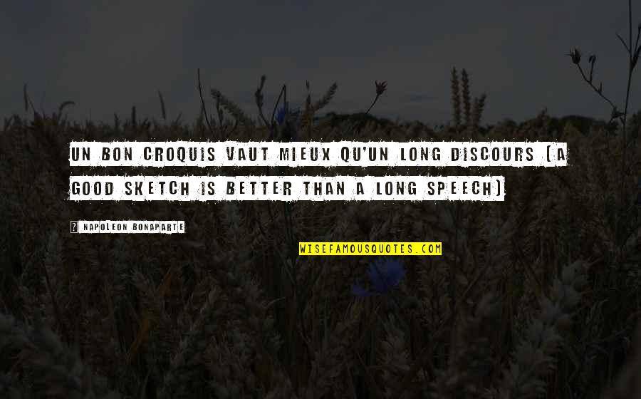 Warpings Quotes By Napoleon Bonaparte: Un bon croquis vaut mieux qu'un long discours
