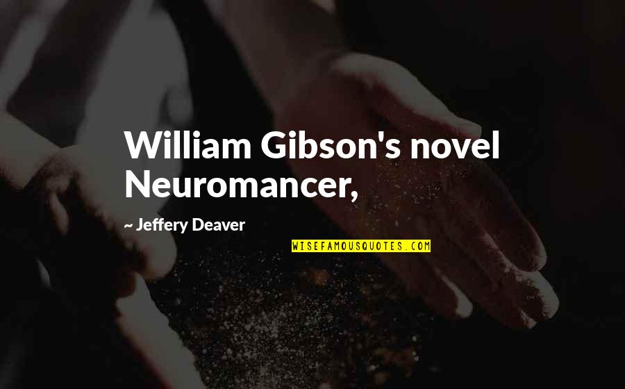Warrantable Quotes By Jeffery Deaver: William Gibson's novel Neuromancer,
