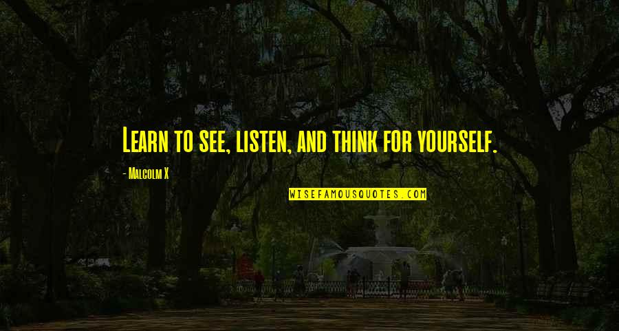 Warrantable Quotes By Malcolm X: Learn to see, listen, and think for yourself.