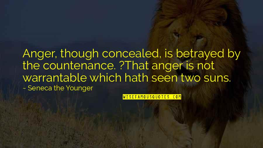 Warrantable Quotes By Seneca The Younger: Anger, though concealed, is betrayed by the countenance.