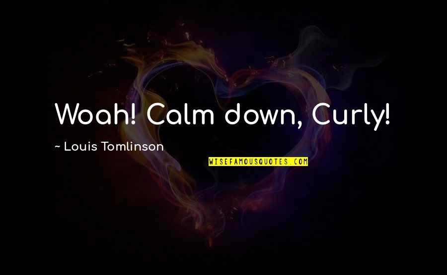 Warren Avis Quotes By Louis Tomlinson: Woah! Calm down, Curly!