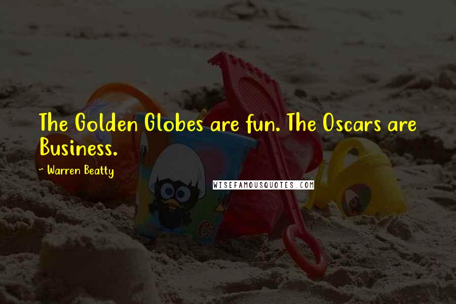 Warren Beatty quotes: The Golden Globes are fun. The Oscars are Business.