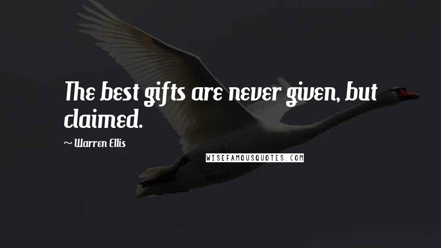 Warren Ellis quotes: The best gifts are never given, but claimed.