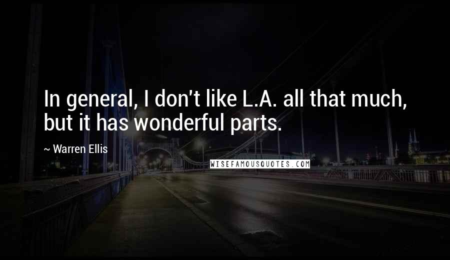 Warren Ellis quotes: In general, I don't like L.A. all that much, but it has wonderful parts.