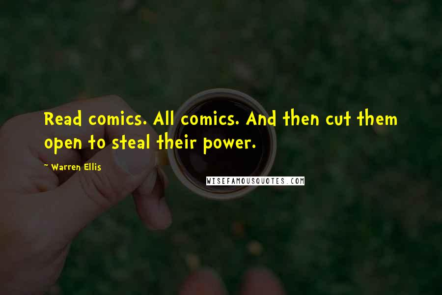 Warren Ellis quotes: Read comics. All comics. And then cut them open to steal their power.