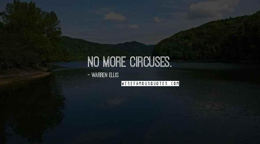 Warren Ellis quotes: No more circuses.