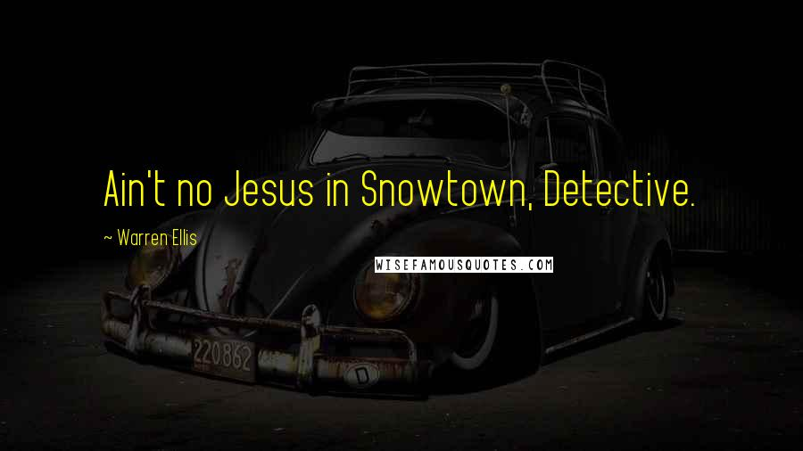 Warren Ellis quotes: Ain't no Jesus in Snowtown, Detective.