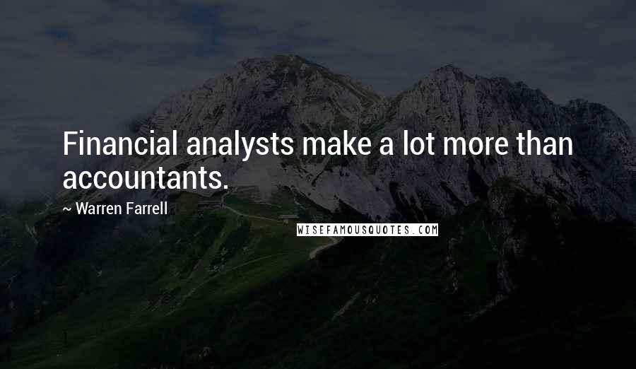 Warren Farrell quotes: Financial analysts make a lot more than accountants.