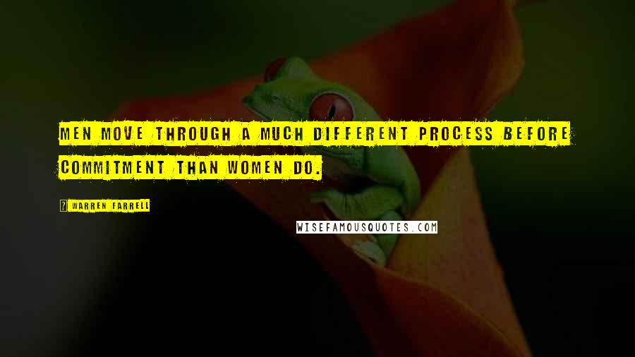 Warren Farrell quotes: Men move through a much different process before commitment than women do.