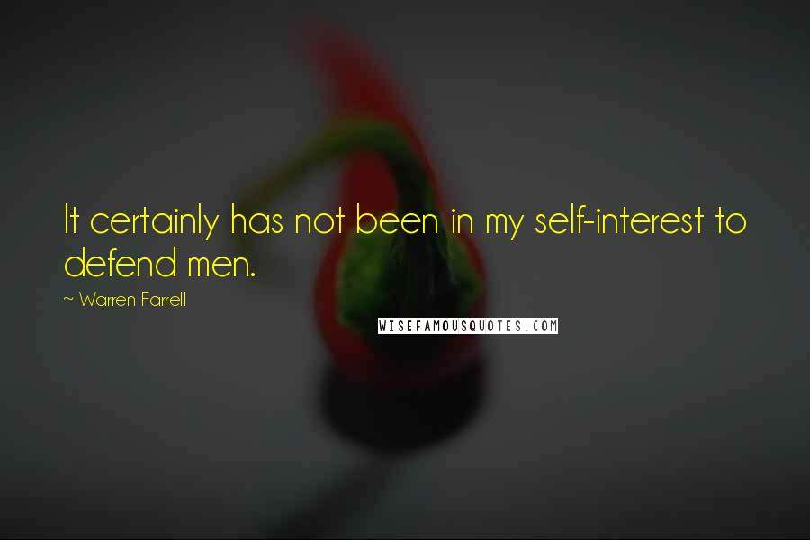 Warren Farrell quotes: It certainly has not been in my self-interest to defend men.