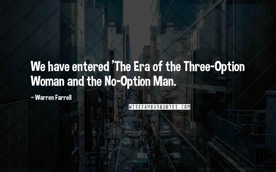 Warren Farrell quotes: We have entered 'The Era of the Three-Option Woman and the No-Option Man.