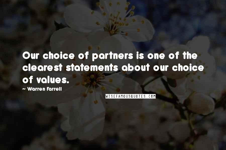 Warren Farrell quotes: Our choice of partners is one of the clearest statements about our choice of values.