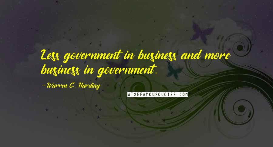 Warren G. Harding quotes: Less government in business and more business in government.