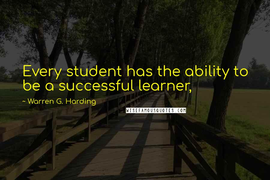 Warren G. Harding quotes: Every student has the ability to be a successful learner,