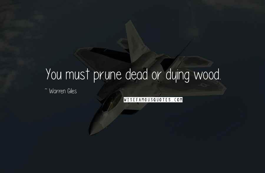 Warren Giles quotes: You must prune dead or dying wood.