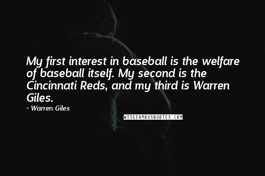 Warren Giles quotes: My first interest in baseball is the welfare of baseball itself. My second is the Cincinnati Reds, and my third is Warren Giles.