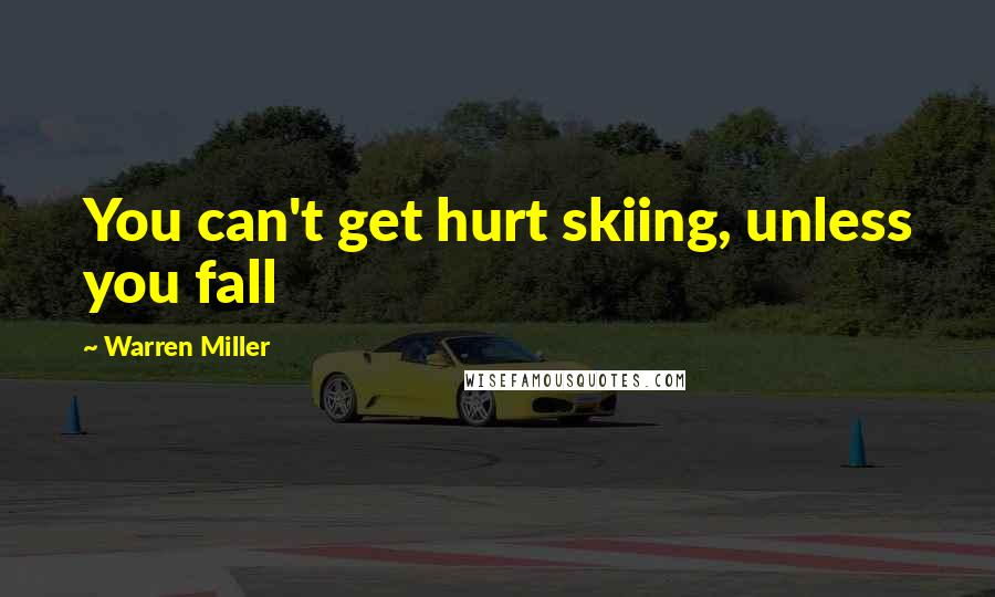 Warren Miller quotes: You can't get hurt skiing, unless you fall