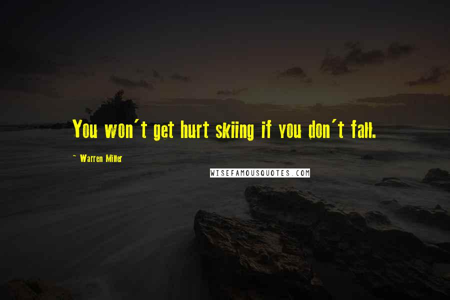 Warren Miller quotes: You won't get hurt skiing if you don't fall.