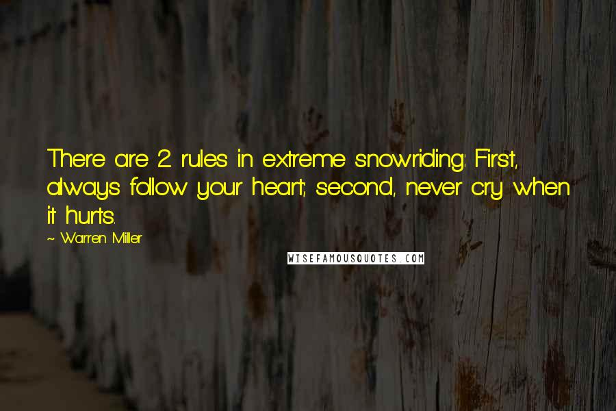 Warren Miller quotes: There are 2 rules in extreme snowriding: First, always follow your heart; second, never cry when it hurts.