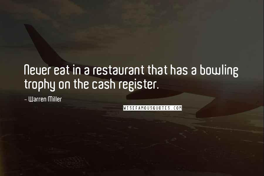Warren Miller quotes: Never eat in a restaurant that has a bowling trophy on the cash register.
