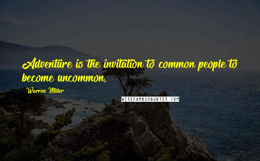 Warren Miller quotes: Adventure is the invitation to common people to become uncommon.