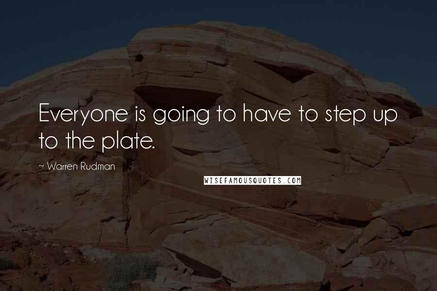 Warren Rudman quotes: Everyone is going to have to step up to the plate.