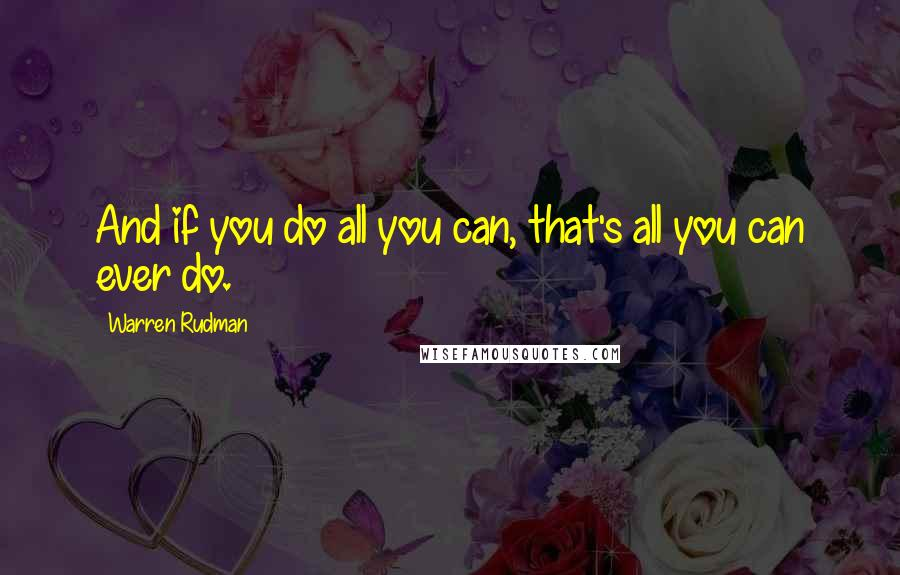 Warren Rudman quotes: And if you do all you can, that's all you can ever do.