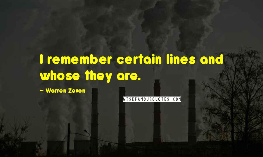 Warren Zevon quotes: I remember certain lines and whose they are.