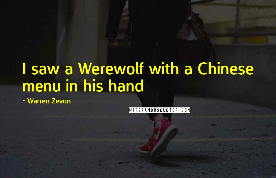 Warren Zevon quotes: I saw a Werewolf with a Chinese menu in his hand
