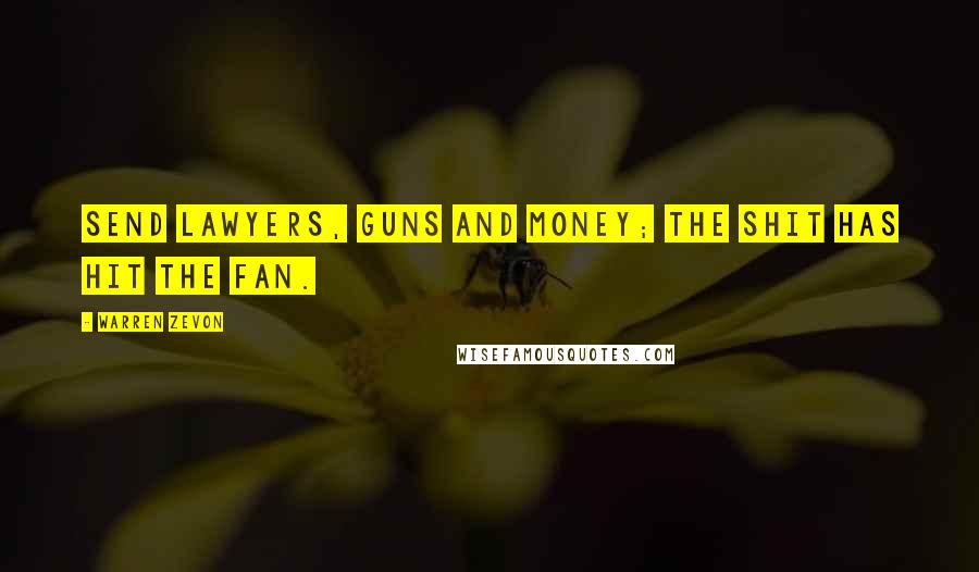 Warren Zevon quotes: Send lawyers, guns and money; the shit has hit the fan.