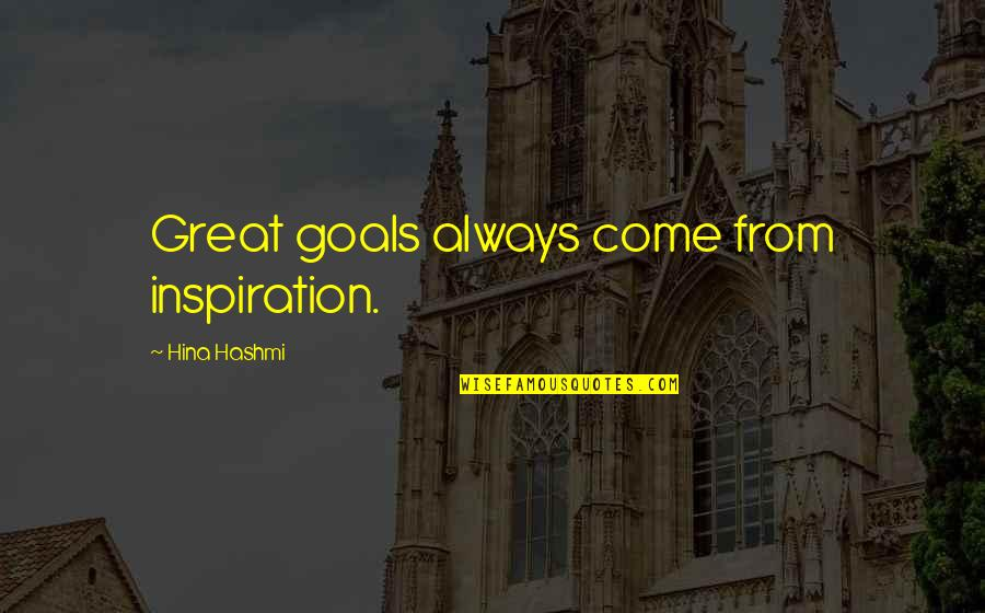 Warrenism Quotes By Hina Hashmi: Great goals always come from inspiration.