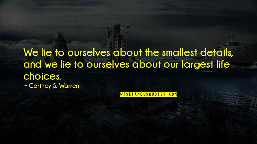 Warren's Quotes By Cortney S. Warren: We lie to ourselves about the smallest details,