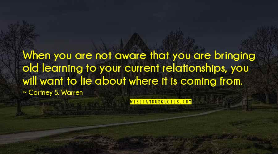 Warren's Quotes By Cortney S. Warren: When you are not aware that you are
