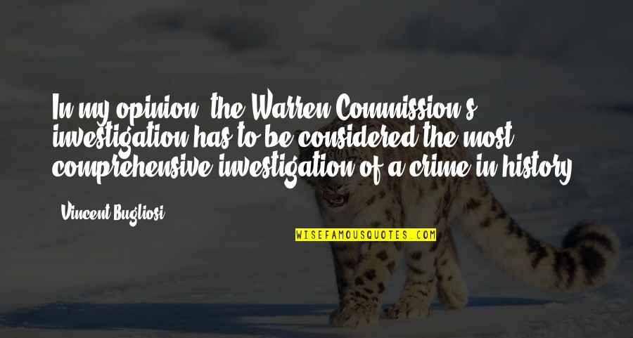 Warren's Quotes By Vincent Bugliosi: In my opinion, the Warren Commission's investigation has