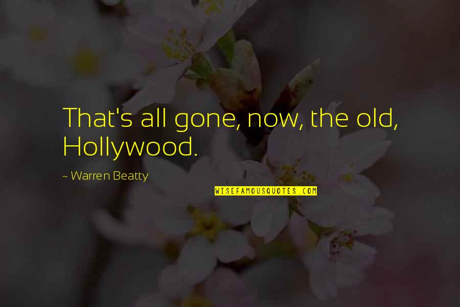 Warren's Quotes By Warren Beatty: That's all gone, now, the old, Hollywood.