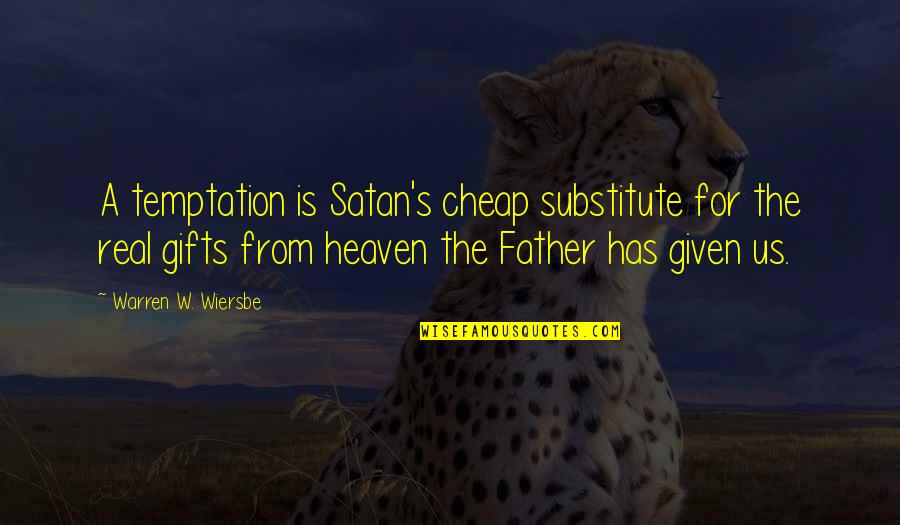 Warren's Quotes By Warren W. Wiersbe: A temptation is Satan's cheap substitute for the