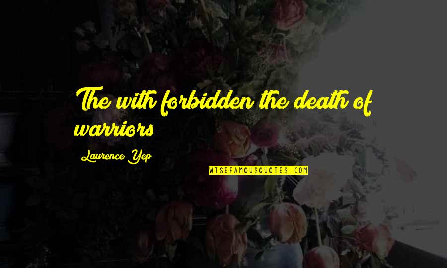 Warriors Death Quotes By Laurence Yep: The with forbidden the death of warriors