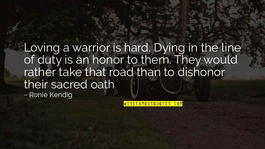 Warriors Death Quotes By Ronie Kendig: Loving a warrior is hard. Dying in the