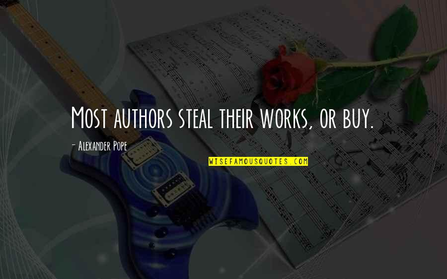 Warship Quotes By Alexander Pope: Most authors steal their works, or buy.