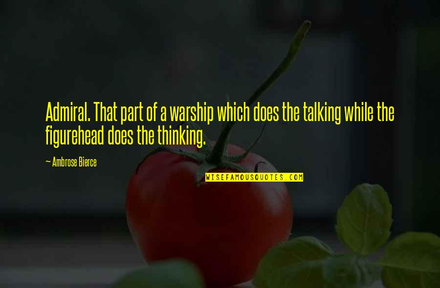 Warship Quotes By Ambrose Bierce: Admiral. That part of a warship which does